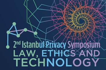 2nd Istanbul Privacy Symposium: Law, Ethics, and Technology